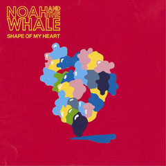 Noah and the Whale / Shape Of My Heart