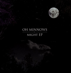 Oh Minnows / Might EP